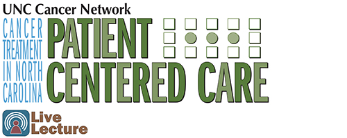 UNC Cancer Network Presents a Patient Centered Care Lecture