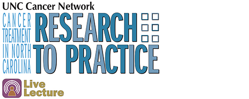 UNC Cancer Network's Research to Practice lecture logo with Free CME, CNE, ACPE, and ASRT continuing education credits mark